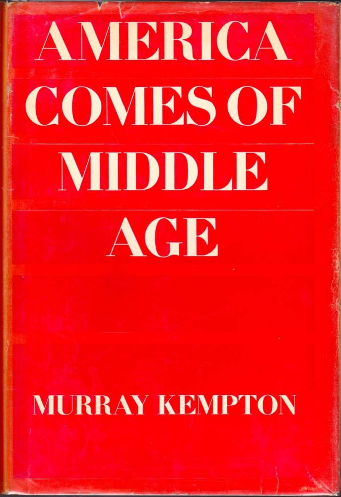 America Comes of Middle Age. Murray Kempton.