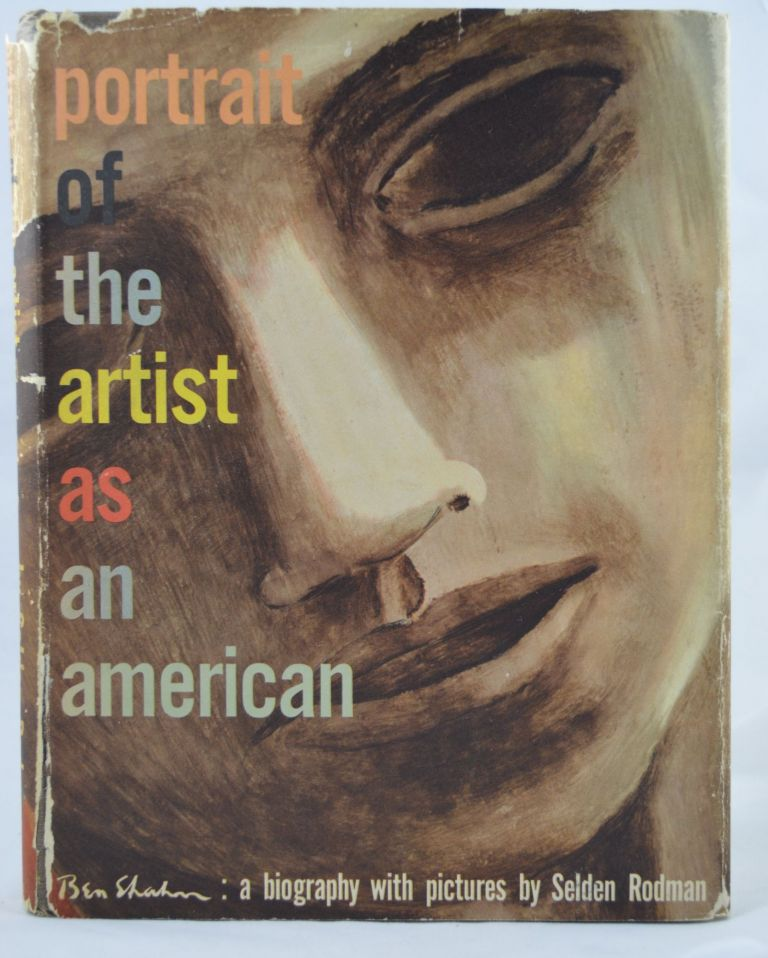 Portrait of the Artist as an American: Ben Shahn: A Biography with Pictures. Selden Rodman.
