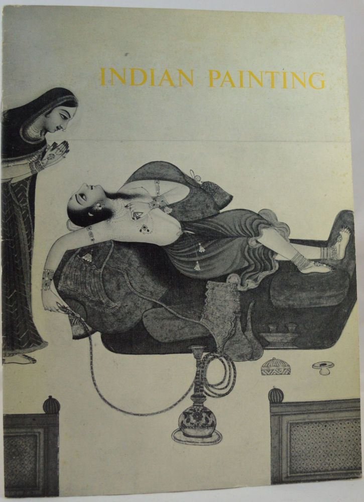 Indian Painting 15th-19th Centuries. From the collections of Mrs. John F. Kennedy, John Kenneth Galbraith, Stuart Cary Welch, Fogg Art Museum. Harvard University.