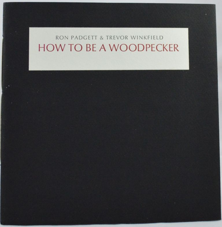 How to Be a Woodpecker. Ron Padgett, Trevor Winkfield.