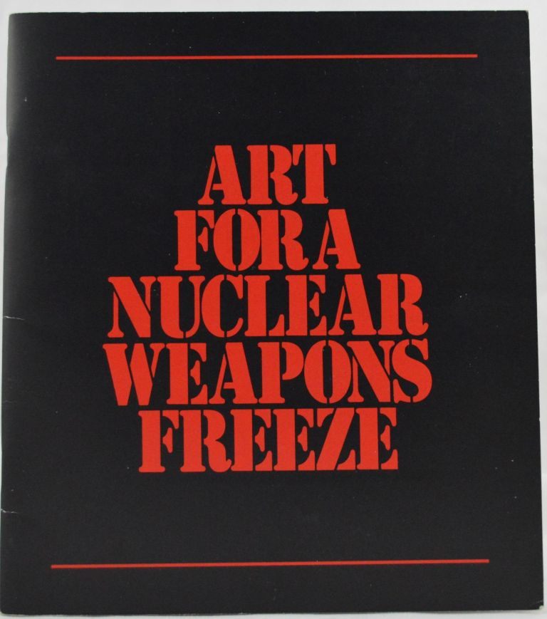 Art for a Nuclear Weapons Freeze: An Exhibition and Auction. Introduction, Judith Goldman, Michael Mazur.