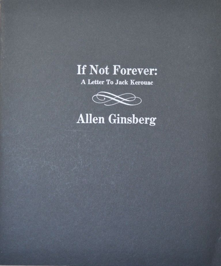 If Not Forever: A Letter to Jack Kerouac. Allen Ginsberg.