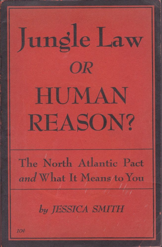 Jungle Law or Human Reason? The North Atlantic Pact and What It Means to You. Jessica Smith.