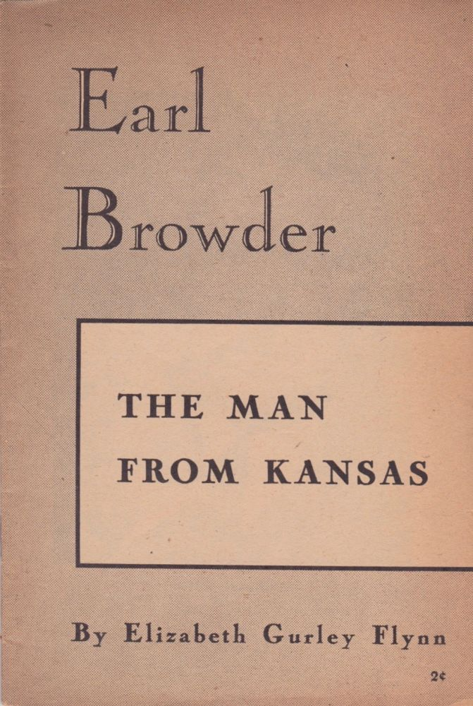 Earl Browder: The Man From Kansas. Elizabeth Gurley Flynn.