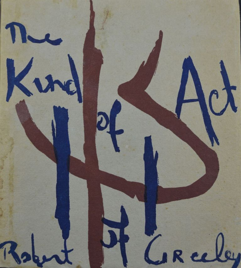 The Kind of Act Of. Robert Creeley.