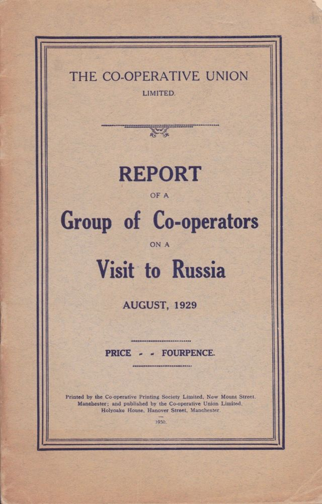 Report of a Group of Co-operators on a Visit to Russia: August, 1929. The Co-operative Union Limited.