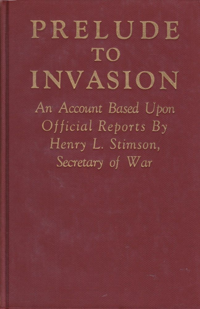 Prelude to an Invasion: An Account Based Upon Official Reports By Henry L. Stimson, Secretary of War. Henry L. Stimson.