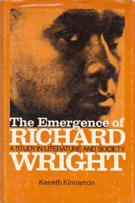 The Emergence of Richard Wright: A Study in Literature and Society. Kenneth Kinnamon.
