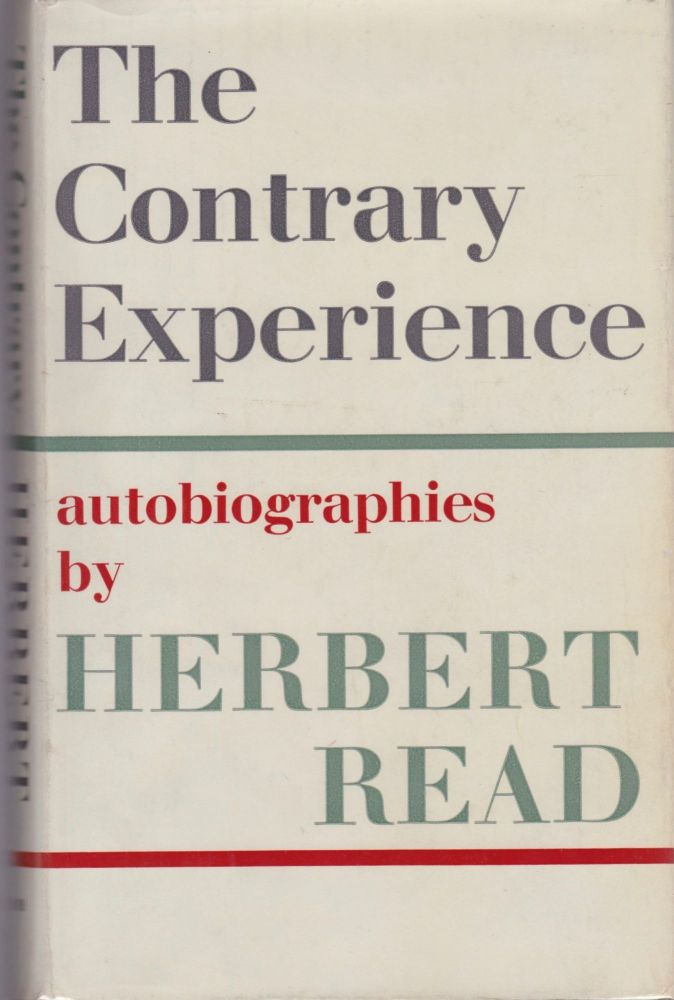 The Contrary Experience: autobiographies. Herbert Read.