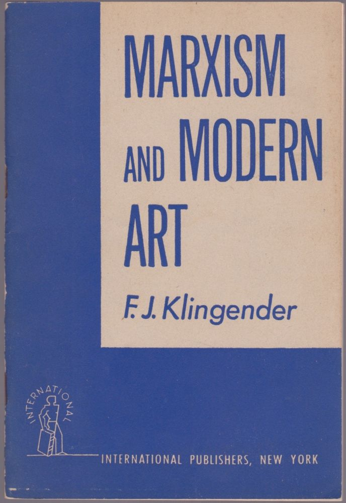 Marxism and Modern Art. F. J. Klingender.