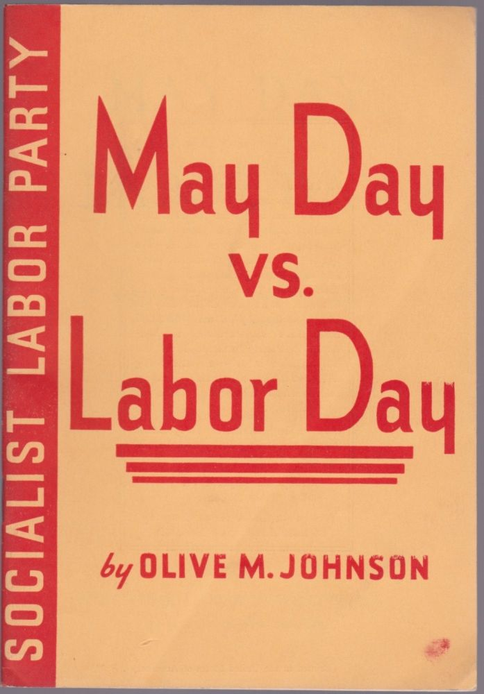 May Day vs. Labor Day: A Comparison of the Social Significance of the Two Days of Labor Celebration. Olive M. Johnson.