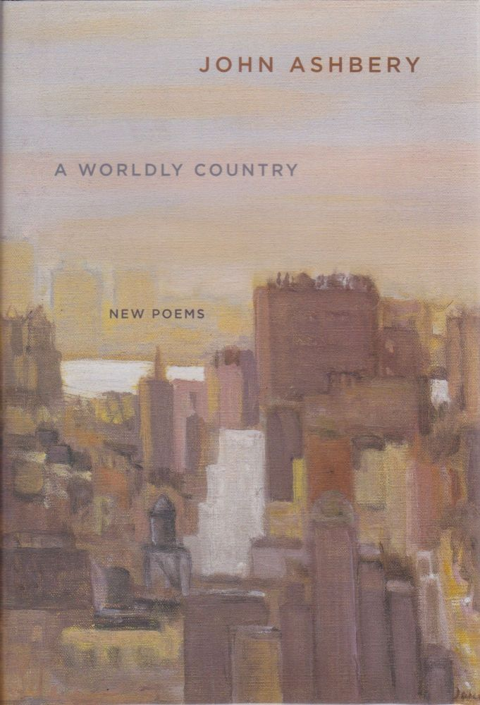 A Worldy Country: New Poems. John Ashbery.
