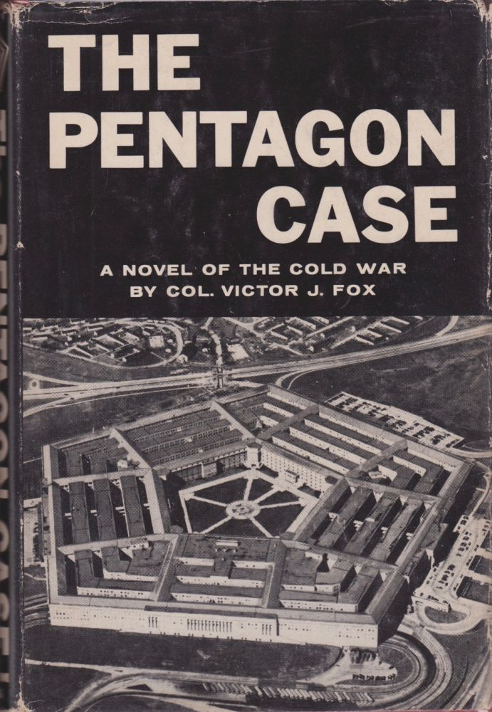 The Pentagon Case: A Novel of the Cold War. Col. Victor J. Fox.