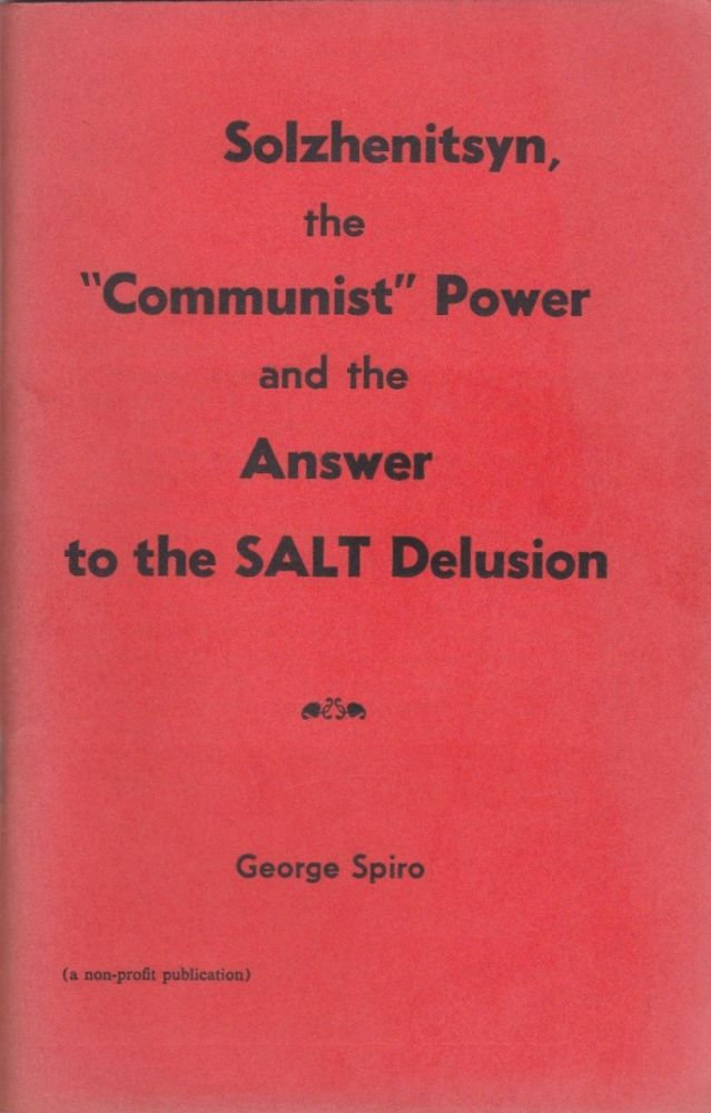 """Solzhenitsyn, the """"Communist"""" Power and the Answer to the SALT Delusion. George Spiro."""