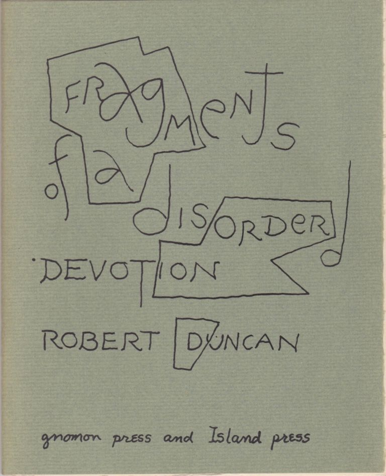 Fragments of a Disordered Devotion. Robert Duncan.