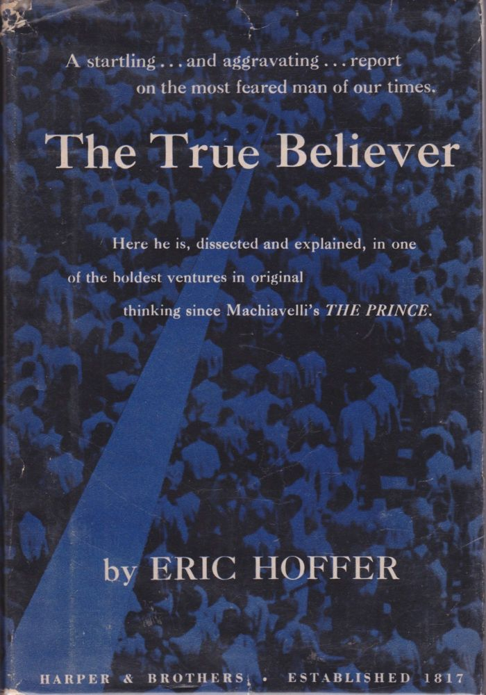 The True Believer: Thoughts on the Nature of Mass Movements. Eric Hoffer.