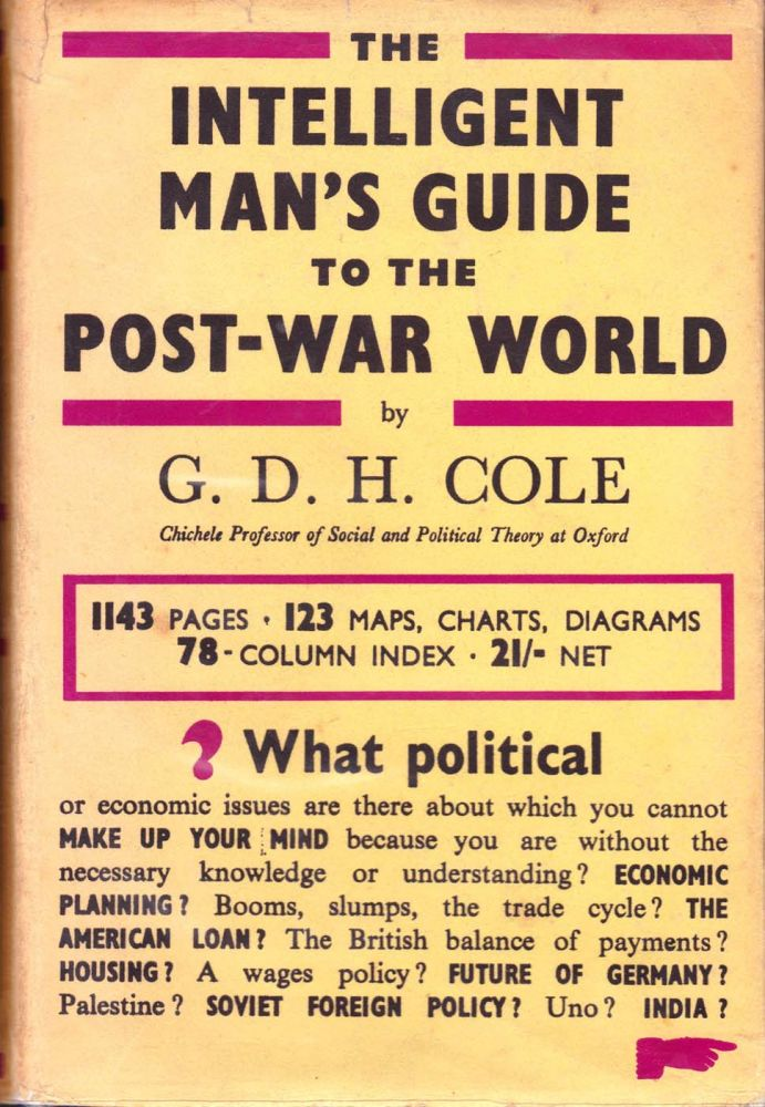 The Intelligent Man's Guide to the Post-War World. G. D. H. Cole.