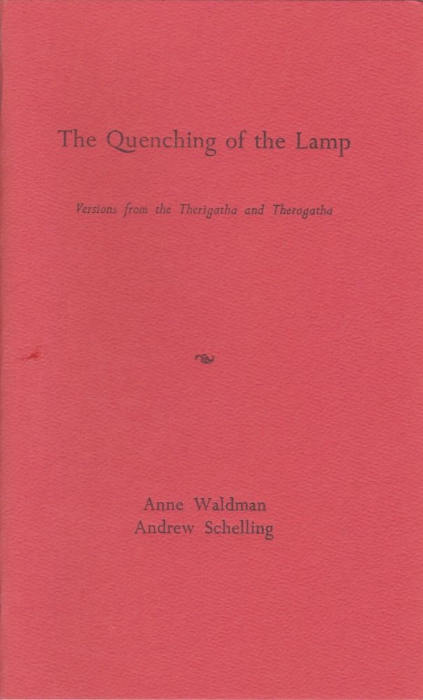 The Quenching of the Lamp: Versions from the Therigatha and Theragatha. Anne Waldman, Andrew Schelling.