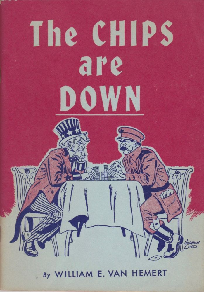 The Chips Are Down: The Story of Communism's 'War to Death' With Capitalism. Anti-Communism, William E. Van Hemert.