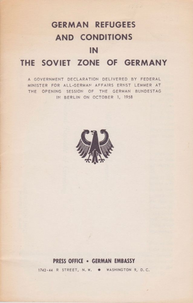 German Refugees and Conditions in the Soviet Zone of Germany: A Government Declaration Delivered by Federal Minister for All-German Affairs Ernst Lemmer at the Opening Session of the German Bundestag in Berlin on October 1, 1958. West German Government, Ernst Lemmer.