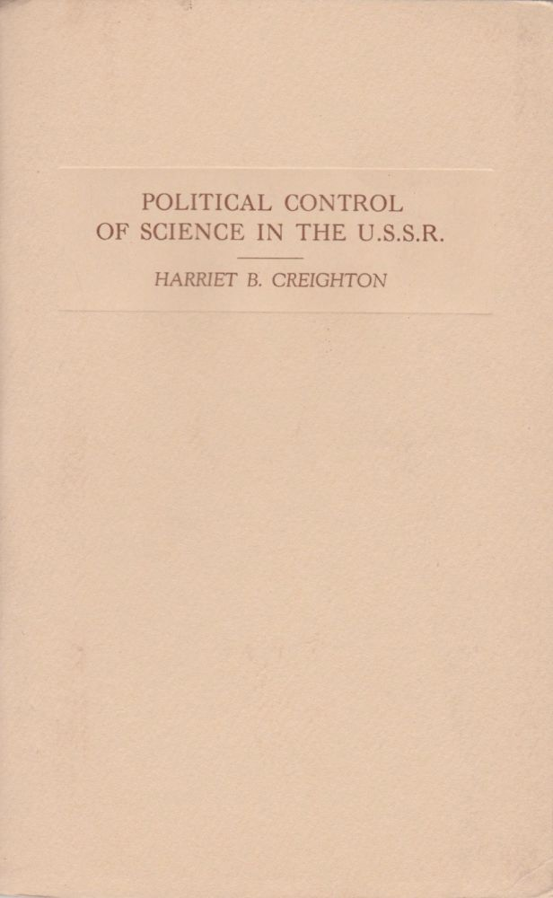 Political Control of Science in the U.S.S.R.: A Lecture Delivered on the Nellie Heldt Lecture Fund. Harriet B. Creighton.
