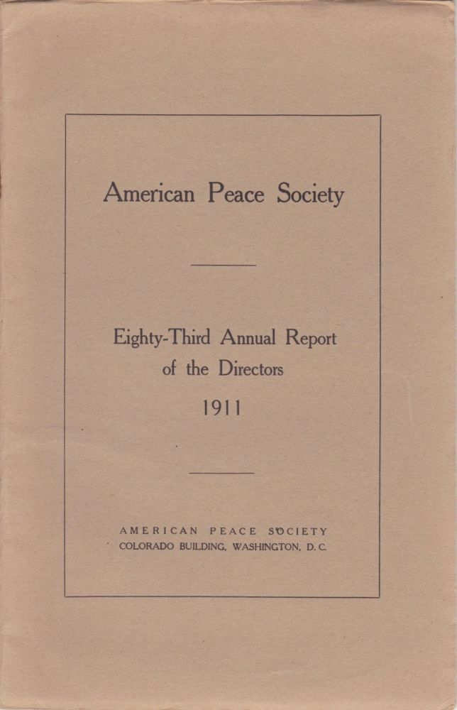 Eighty-Third Annual Report of the Directors of the American Peace Society Nineteen Hundred and Eleven. American Peace Society.