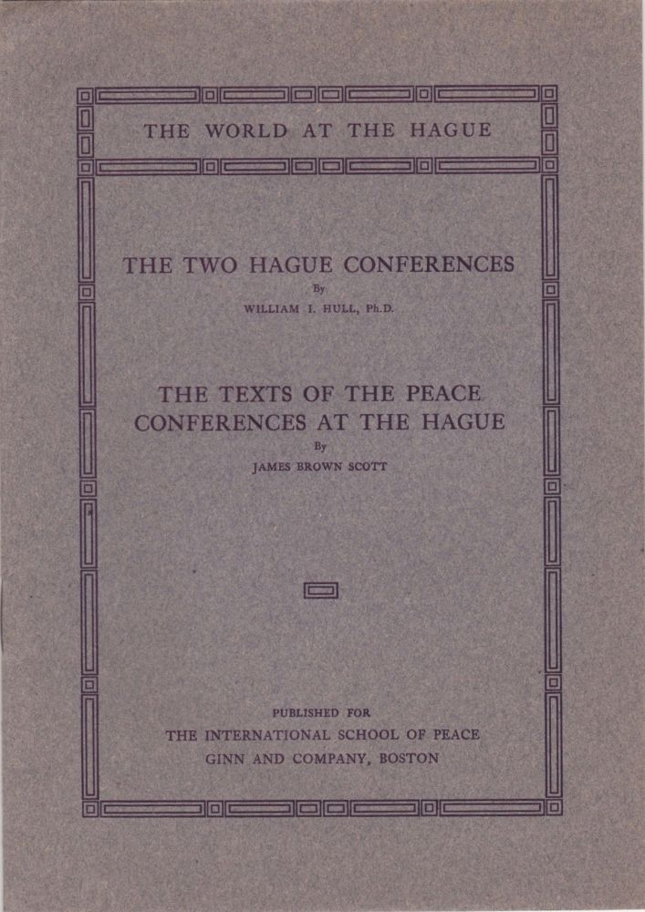 The Two Hague Conferences and The Texts of the Peace Conferences at The Hague. War, Peace.
