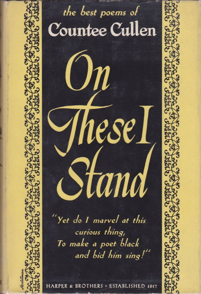 On These I Stand: An Anthology of the Best Poems of Countee Cullen. Selected by Himself and Including Six New Poems Never Before Published. Countee Cullen.