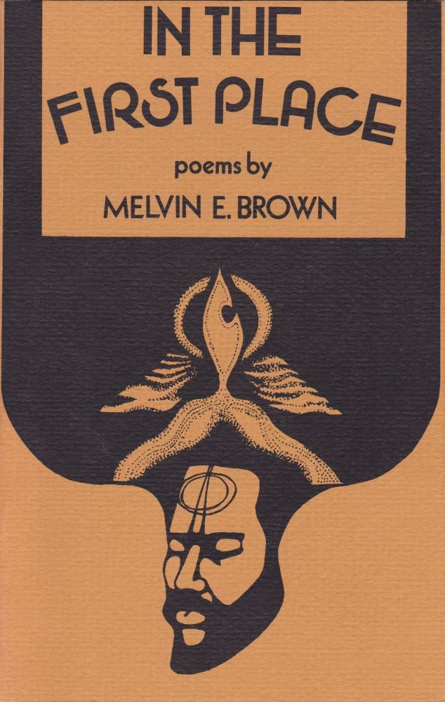 In the First Place: Poems by Melvin E. Brown. Melvin E. Brown.