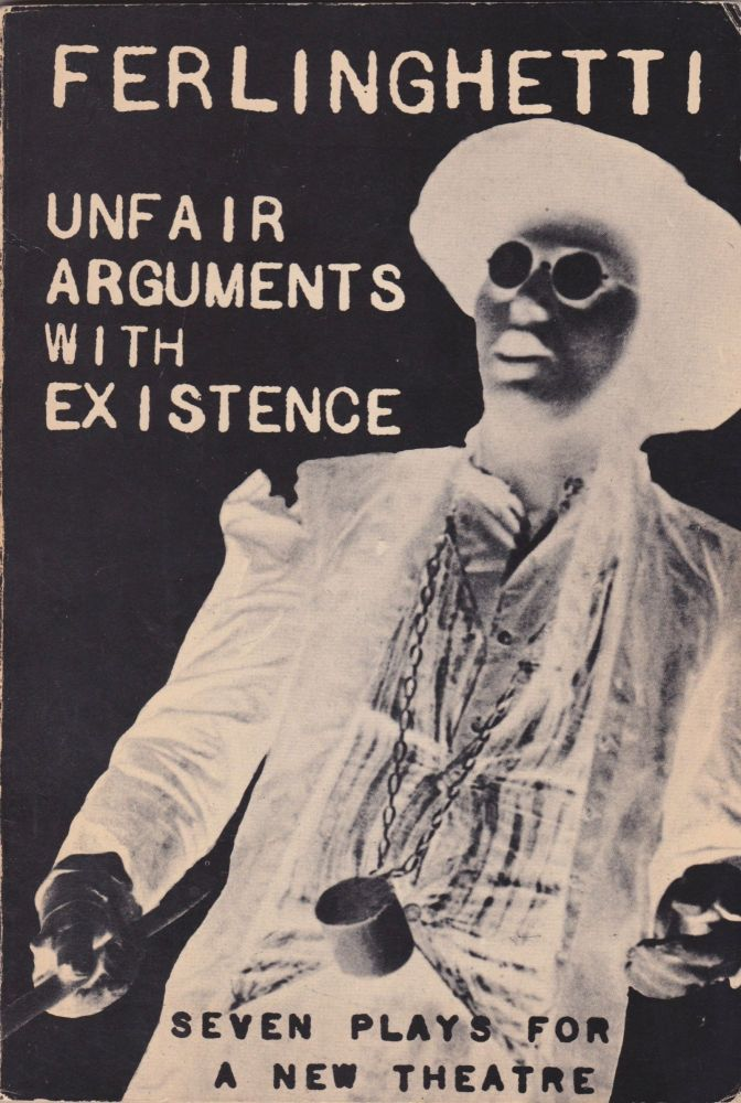Unfair Arguments With Existence: Seven Plays for a New Theatre. Lawrence Ferlinghetti.