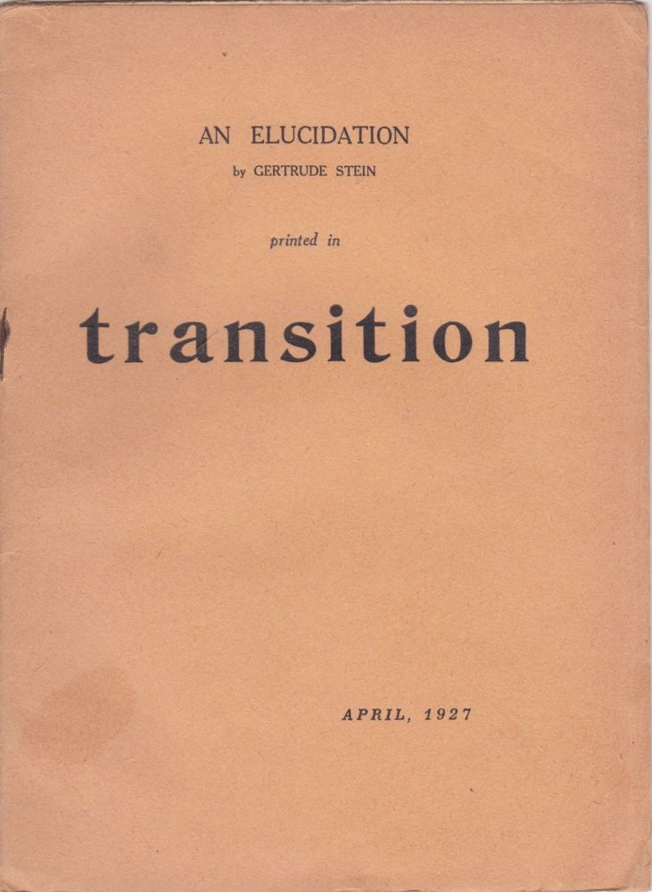 An Elucidation by Gertrude Stein Printed in Transition April, 1927 [Cover Title]. Gertrude Stein.