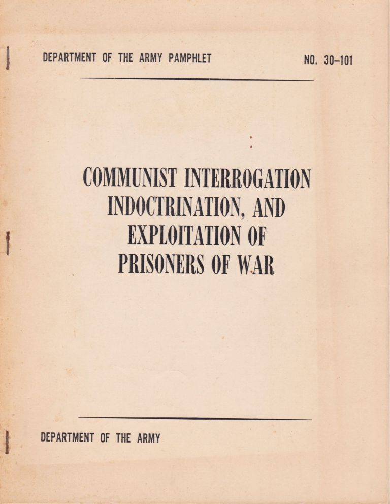 Communist Interrogation, Indoctrination, and Exploitation of Prisoners of War. U S., Department of the Army.