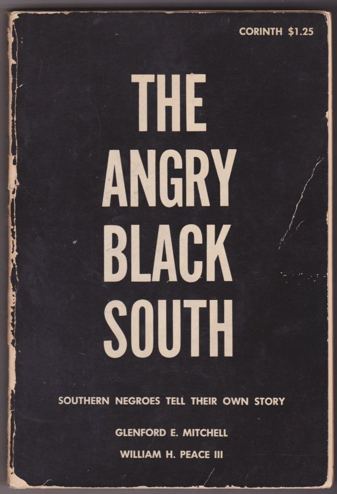 The Angry Black South: Southern Negroes Tell Their Own Story. Glenford E. Mitchell, William H. Peace III.
