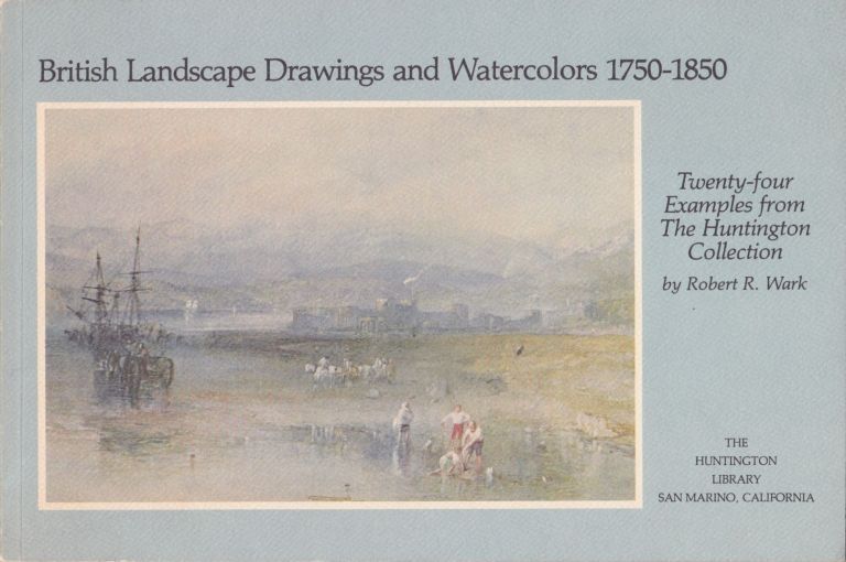British Landscape Drawings and Watercolors 1750-1850: Twenty-Four Examples From the Huntington Collection. Robert R. Wark.