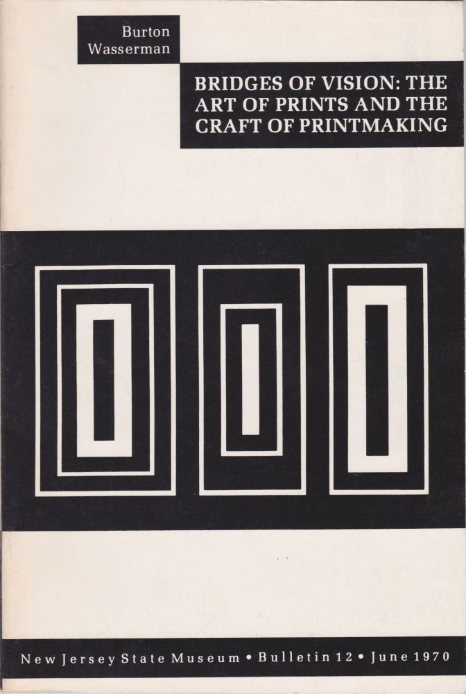 Bridges of Vision: The Art of Prints and the Craft of Printmaking. Burton Wasserman.