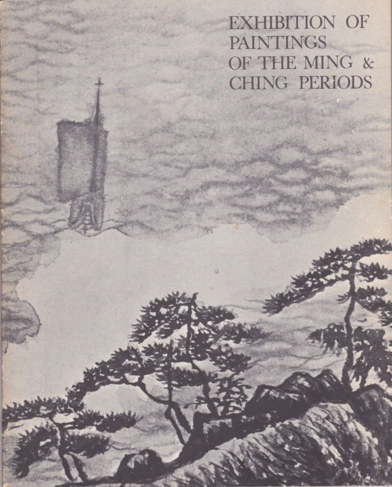 Exhibition of Paintings of the Ming & Ching Periods Jointly Presented by the Urban Council and the Min Chiu Society. 12th June to 12th July 1970. City Museum & Art Gallery. Hong Kong. Chuang Shen, J C. Y. Watt, Introduction.