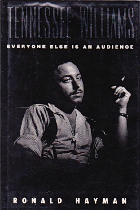 Tennessee Williams: Everyone Else Is an Audience. Ronald Hayman.