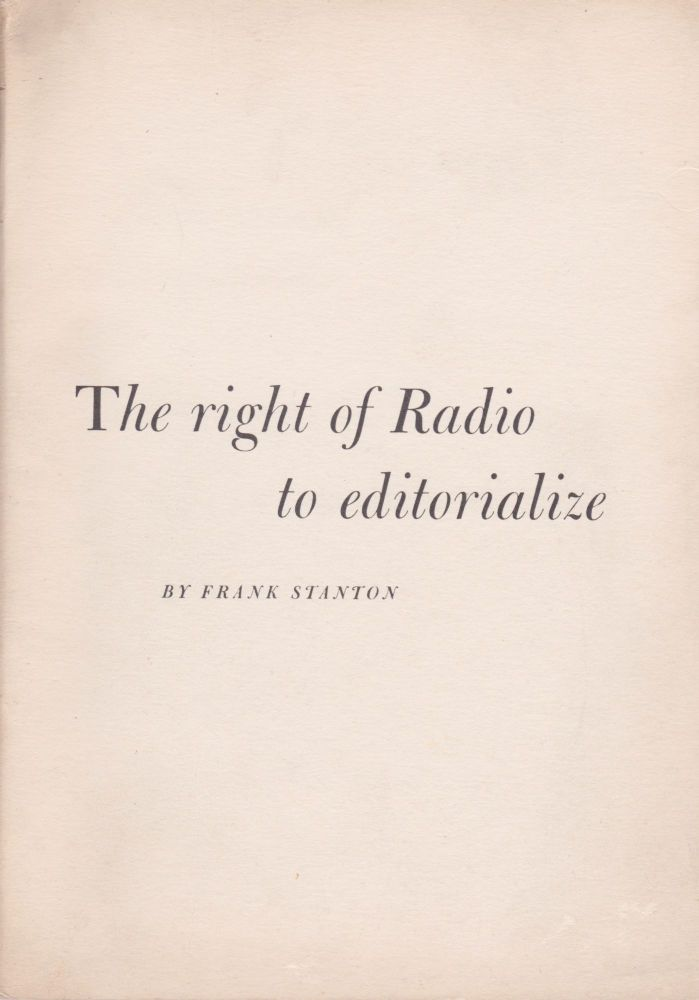 The Right of Radio to Editorialize. Frank Stanton.