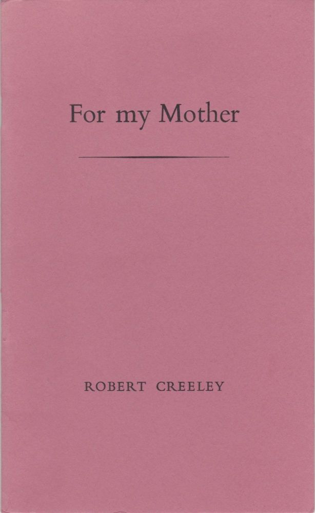 For my Mother: Genevieve Jules Creeley 8 April 1887 - 7 October 1972. Robert Creeley.