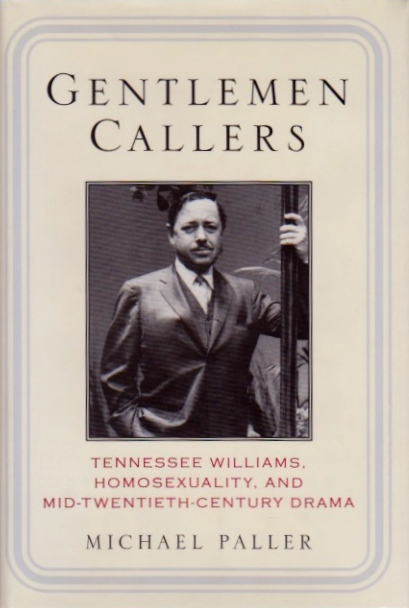 Gentlemen Callers: Tennessee Williams, Homosexuality and Mid-20th Century Drama. Michael Paller.