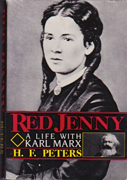 Red Jenny: A Life With Karl Marx. H. F. Peters.