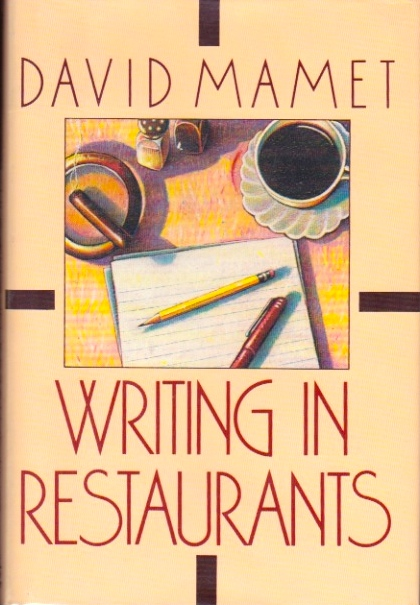 Writing in Restaurants. David Mamet.