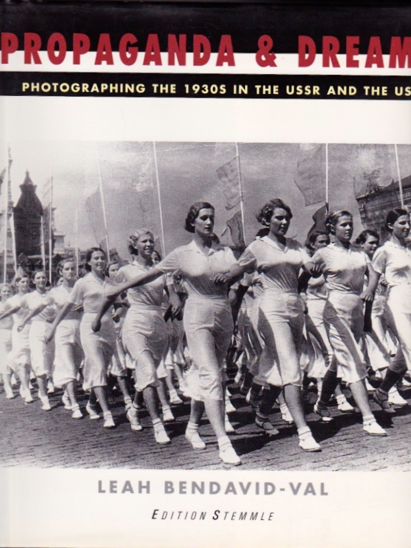 Propaganda & Dreams: Photographing the 1930s in the USSR and the US. Leah Bendavid-Val.