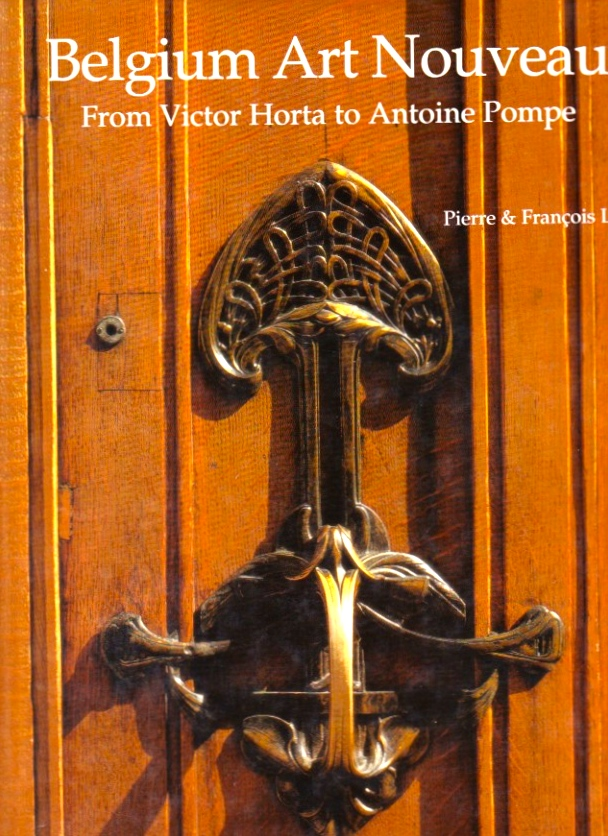 Belgium Art Nouveau: From Victor Horta to Antoine Pompe. Pierre and Francois Loze.