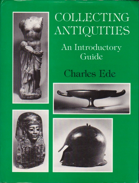 Collecting Antiquities: An Introductory Guide. Charles Ede.