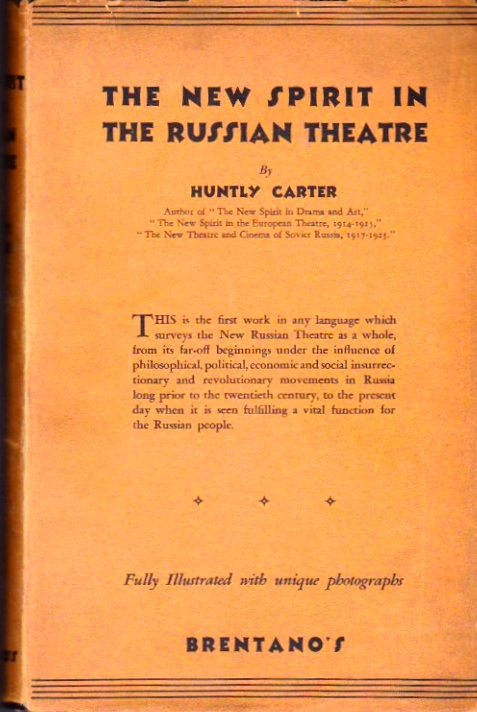 The New Spirit in the Russian Theatre 1917-28. And a Sketch of the Russian Kinema and Radio 1919-28, Showing the New Communal Relationship With the Three. Huntly Carter.