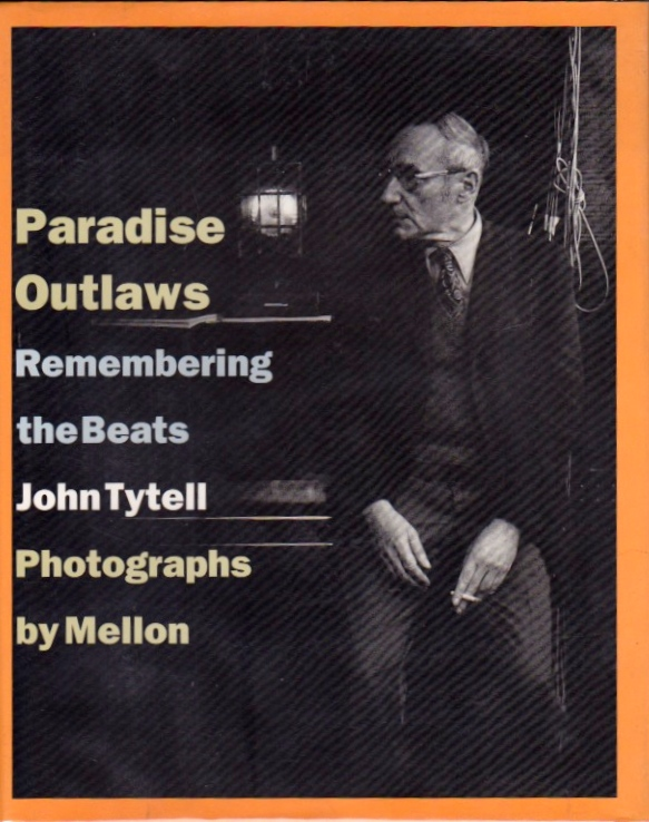 Paradise Outlaws: Remembering the Beats. John with Tytell, Mellon.