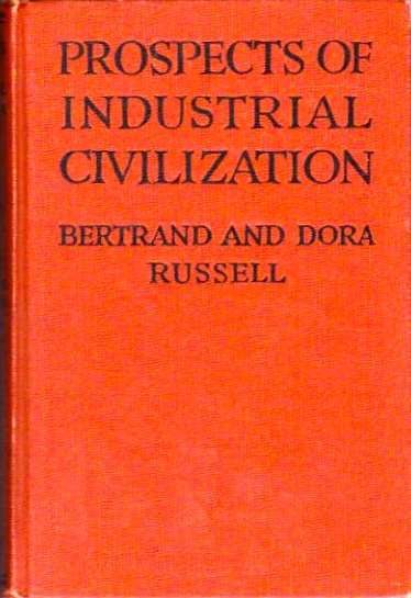 Prospects of Industrial Civilization. Bertrand in collaboration Russell, Dora Russell.