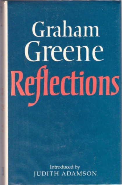 Reflections. Graham Greene.