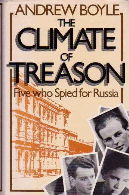 The Climate of Treason: Five Who Spied for Russia. Andrew Boyle.